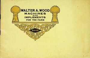Walter A. Wood Machines and Implements for the Farm
